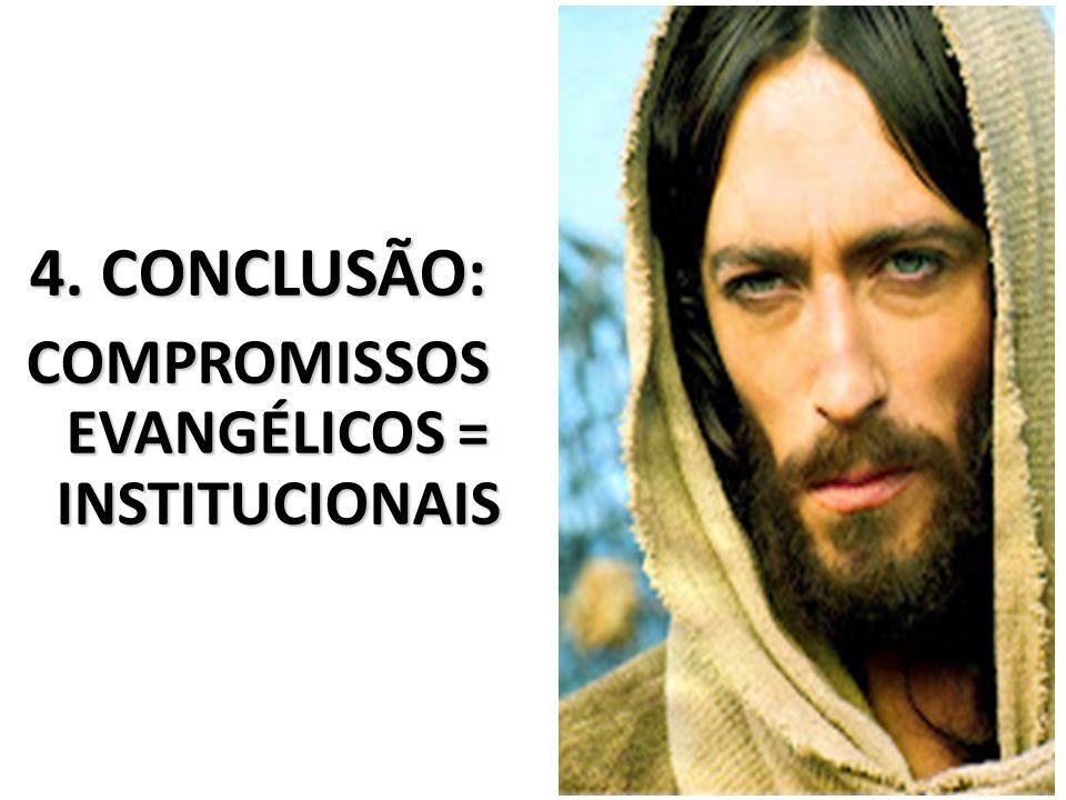 4. CONCLUSÃO: COMPROMISSOS EVANGÉLICOS = INSTITUCIONAIS