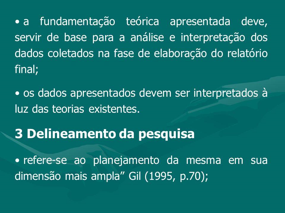 a fundamentação teórica apresentada deve, servir de base para a análise e interpretação dos dados coletados na fase de elaboração do relatório final;