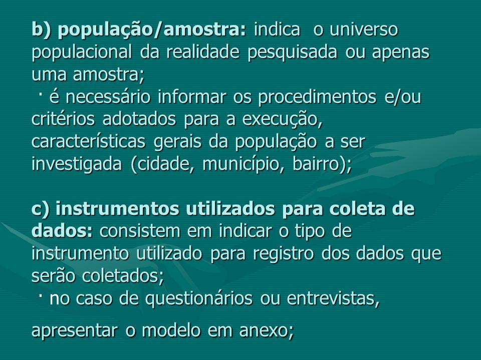 b) população/amostra: indica o universo populacional da realidade pesquisada ou apenas uma amostra; é necessário informar os procedimentos e/ou critér