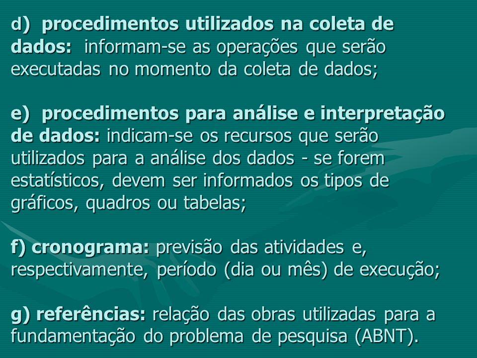 d ) procedimentos utilizados na coleta de dados: informam-se as operações que serão executadas no momento da coleta de dados; e) procedimentos para an