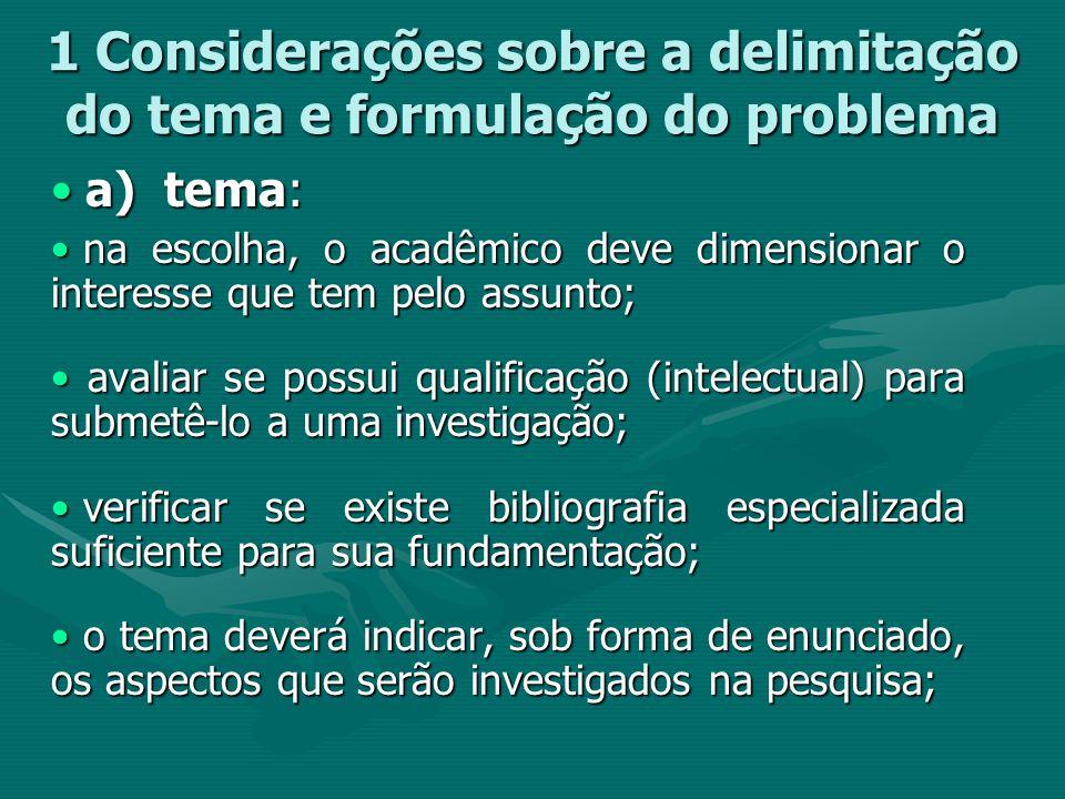 1 Considerações sobre a delimitação do tema e formulação do problema a) tema: a) tema: na escolha, o acadêmico deve dimensionar o interesse que tem pe