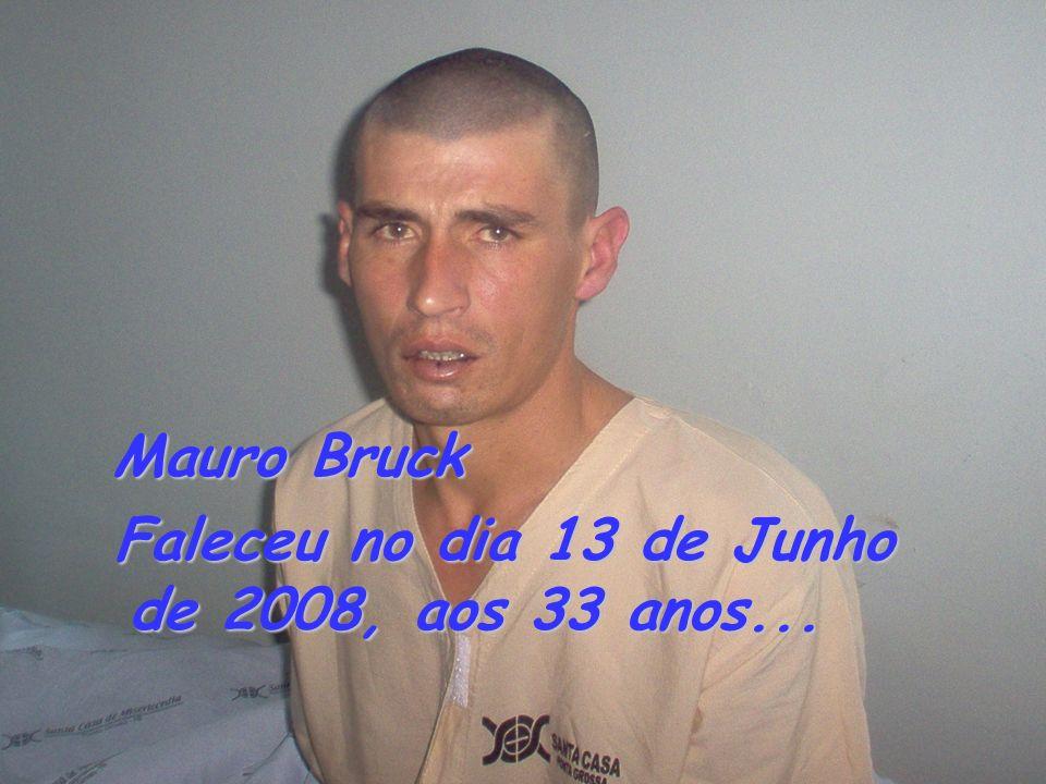 Mauro Bruck Mauro Bruck Faleceu no dia 13 de Junho de 2008, aos 33 anos...