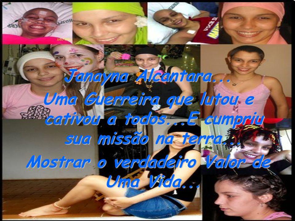 Janayna Alcantara...Uma Guerreira que lutou e cativou a todos...E cumpriu sua missão na terra...