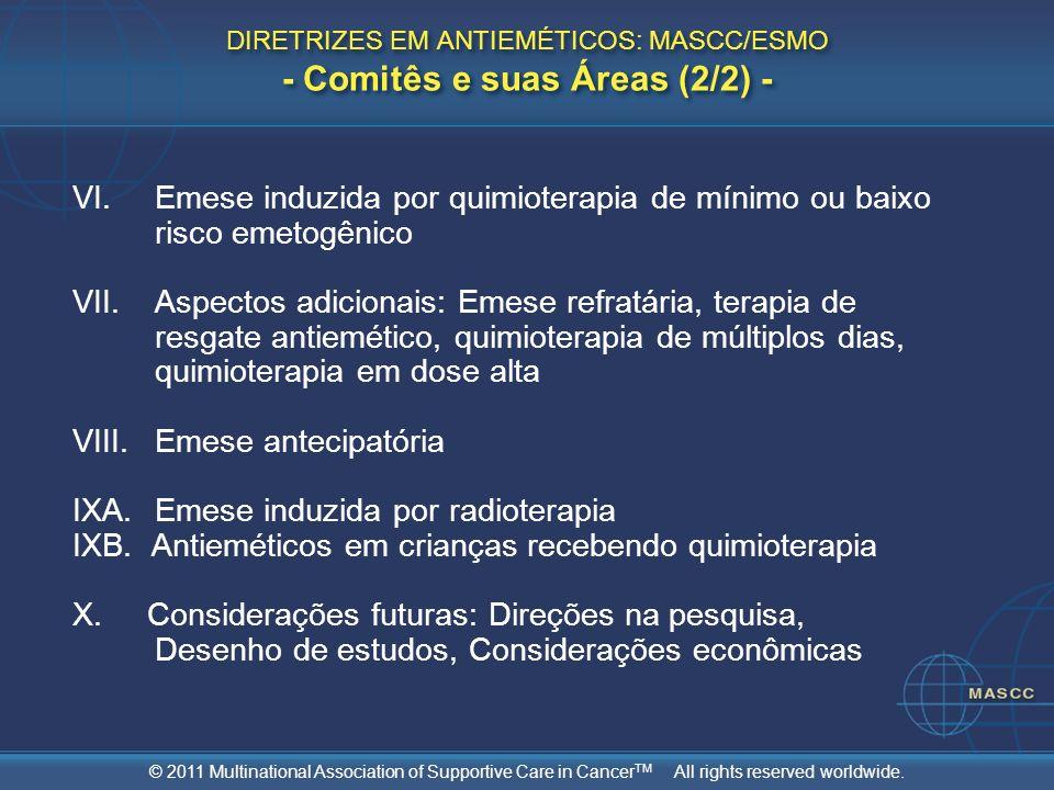 © 2011 Multinational Association of Supportive Care in Cancer TM All rights reserved worldwide. DIRETRIZES EM ANTIEMÉTICOS: MASCC/ESMO - Comitês e sua
