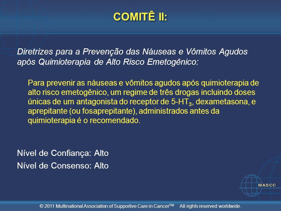 © 2011 Multinational Association of Supportive Care in Cancer TM All rights reserved worldwide. COMITÊ II: Diretrizes para a Prevenção das Náuseas e V