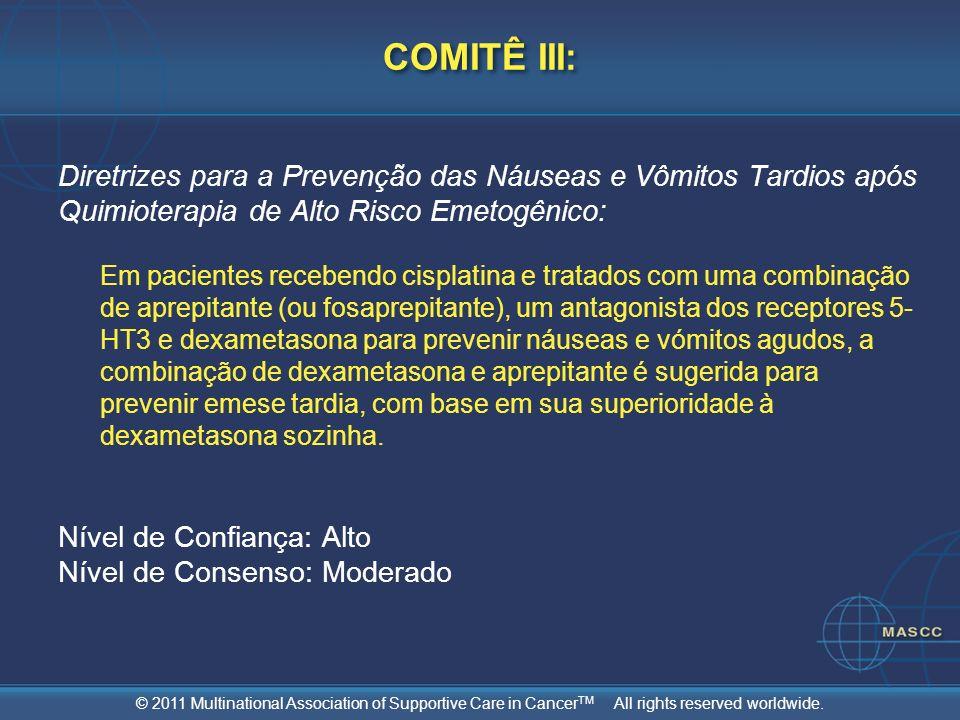 © 2011 Multinational Association of Supportive Care in Cancer TM All rights reserved worldwide. COMITÊ III: Diretrizes para a Prevenção das Náuseas e