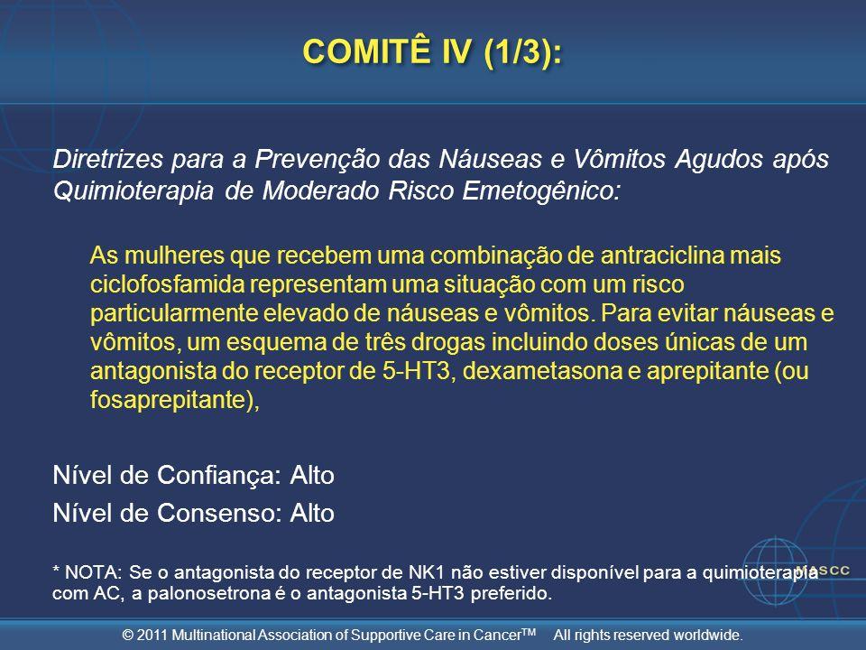 © 2011 Multinational Association of Supportive Care in Cancer TM All rights reserved worldwide. COMITÊ IV (1/3): Diretrizes para a Prevenção das Náuse