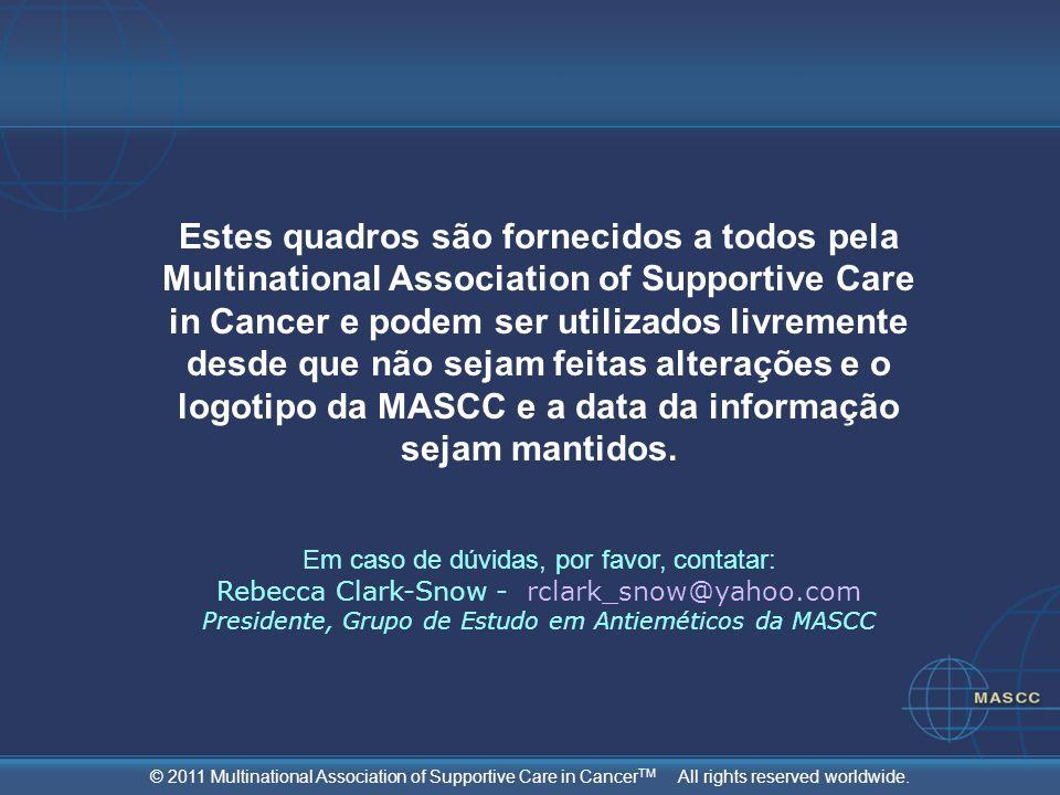 © 2011 Multinational Association of Supportive Care in Cancer TM All rights reserved worldwide. Estes quadros são fornecidos a todos pela Multinationa