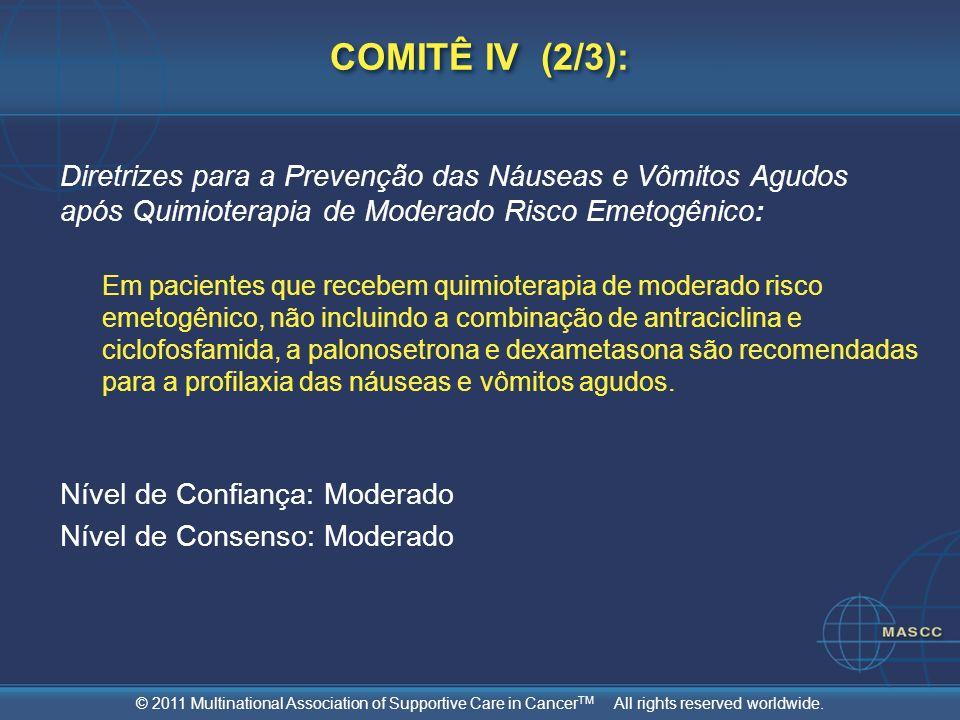 © 2011 Multinational Association of Supportive Care in Cancer TM All rights reserved worldwide. COMITÊ IV (2/3): Diretrizes para a Prevenção das Náuse
