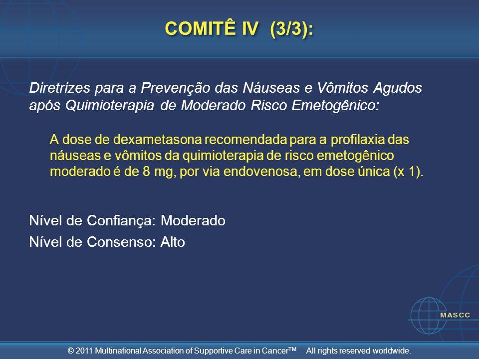 © 2011 Multinational Association of Supportive Care in Cancer TM All rights reserved worldwide. COMITÊ IV (3/3): Diretrizes para a Prevenção das Náuse