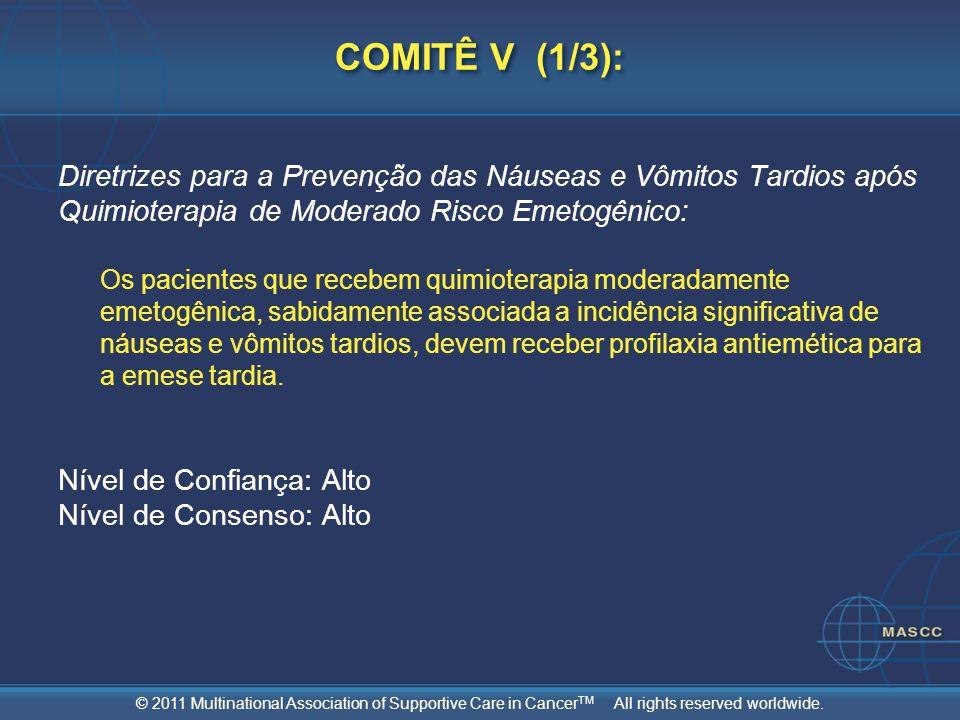 © 2011 Multinational Association of Supportive Care in Cancer TM All rights reserved worldwide. COMITÊ V (1/3): Diretrizes para a Prevenção das Náusea