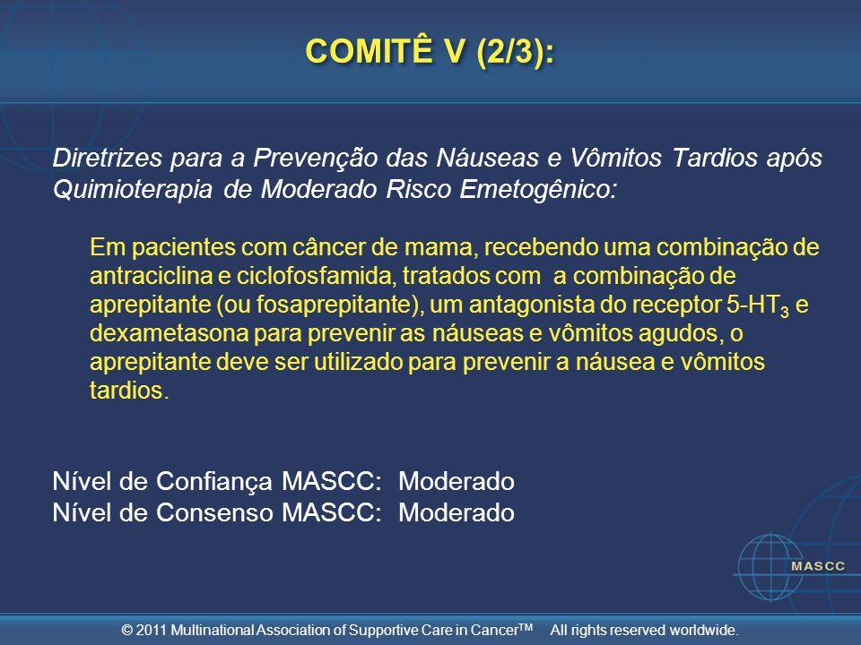 © 2011 Multinational Association of Supportive Care in Cancer TM All rights reserved worldwide. COMITÊ V (2/3): Diretrizes para a Prevenção das Náusea