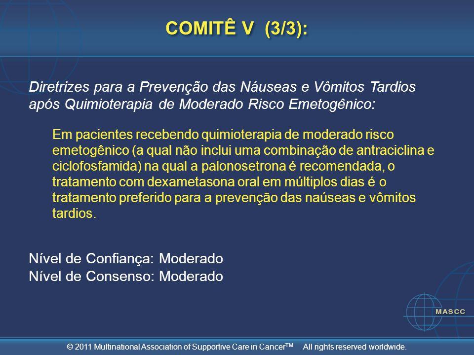 © 2011 Multinational Association of Supportive Care in Cancer TM All rights reserved worldwide. Diretrizes para a Prevenção das Náuseas e Vômitos Tard