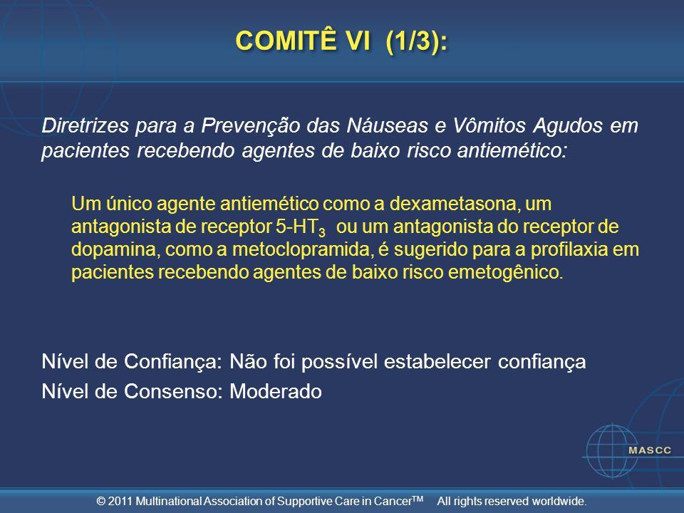 © 2011 Multinational Association of Supportive Care in Cancer TM All rights reserved worldwide. COMITÊ VI (1/3): Diretrizes para a Prevenção das Náuse