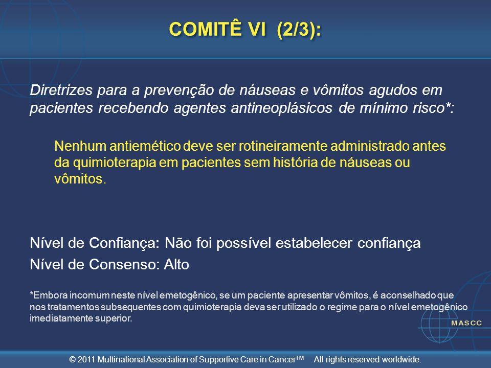 © 2011 Multinational Association of Supportive Care in Cancer TM All rights reserved worldwide. Diretrizes para a prevenção de náuseas e vômitos agudo