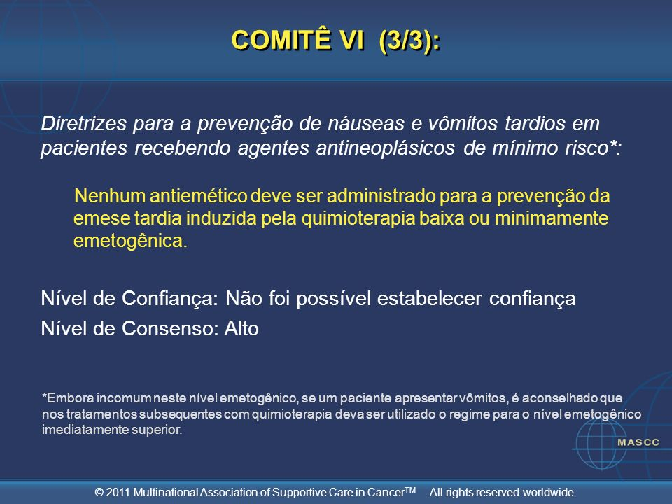 © 2011 Multinational Association of Supportive Care in Cancer TM All rights reserved worldwide. COMITÊ VI (3/3): Diretrizes para a prevenção de náusea