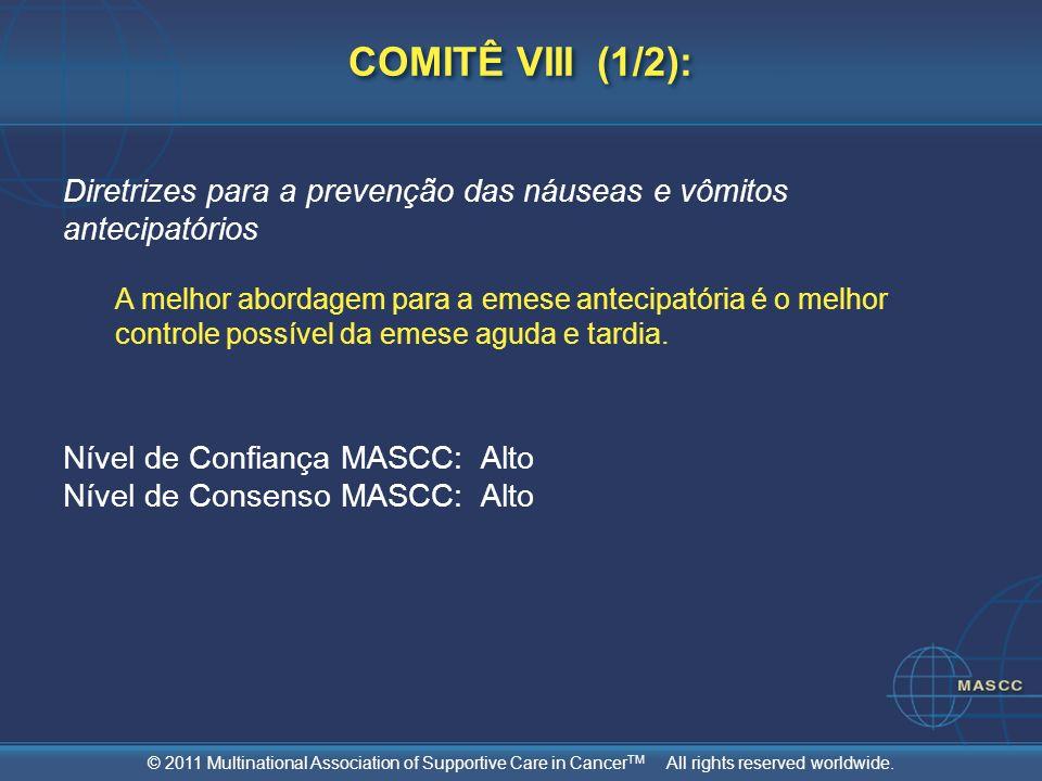 © 2011 Multinational Association of Supportive Care in Cancer TM All rights reserved worldwide. COMITÊ VIII (1/2): Diretrizes para a prevenção das náu