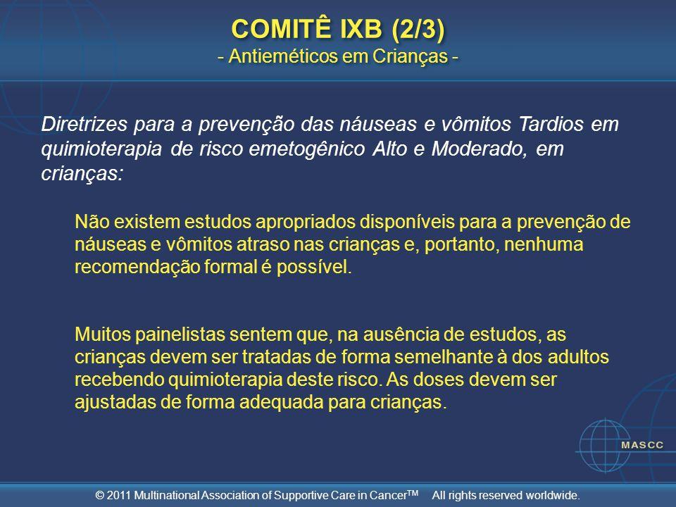 © 2011 Multinational Association of Supportive Care in Cancer TM All rights reserved worldwide. COMITÊ IXB (2/3) - Antieméticos em Crianças - Diretriz