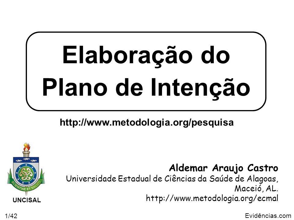 Evidências.com 1/42 Elaboração do Plano de Intenção Aldemar Araujo Castro Universidade Estadual de Ciências da Saúde de Alagoas, Maceió, AL. http://ww