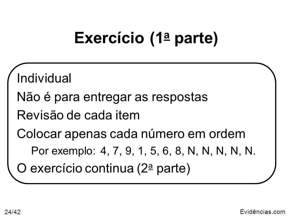 Evidências.com 24/42 Exercício (1 a parte) Individual Não é para entregar as respostas Revisão de cada item Colocar apenas cada número em ordem Por ex