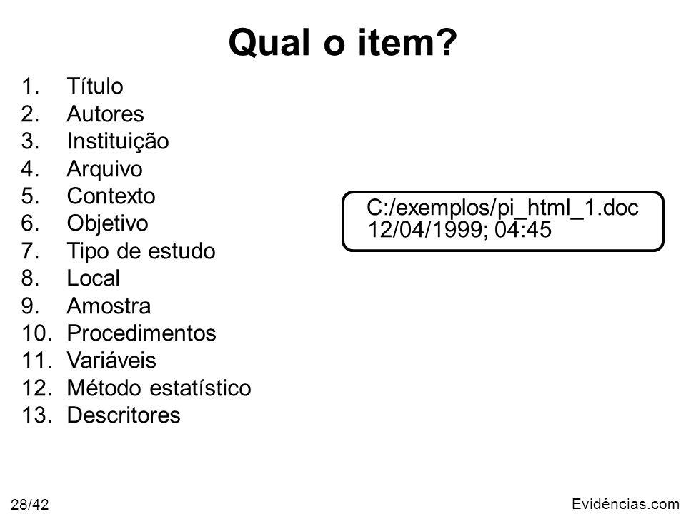 Evidências.com 28/42 C:/exemplos/pi_html_1.doc 12/04/1999; 04:45 1.Título 2.Autores 3.Instituição 4.Arquivo 5.Contexto 6.Objetivo 7.Tipo de estudo 8.L