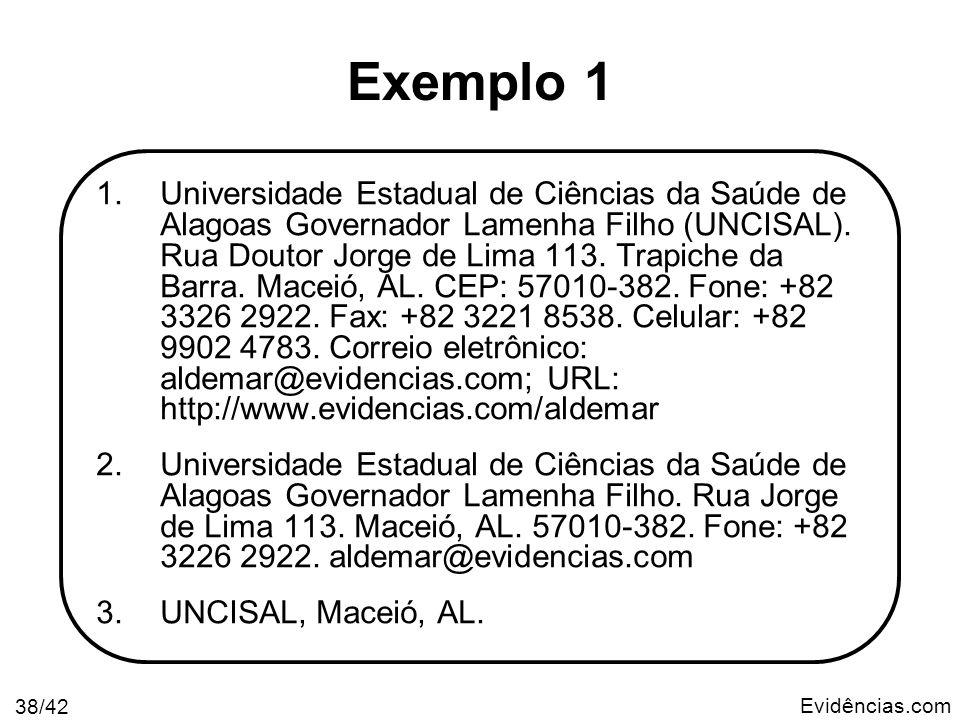 Evidências.com 38/42 1.Universidade Estadual de Ciências da Saúde de Alagoas Governador Lamenha Filho (UNCISAL). Rua Doutor Jorge de Lima 113. Trapich
