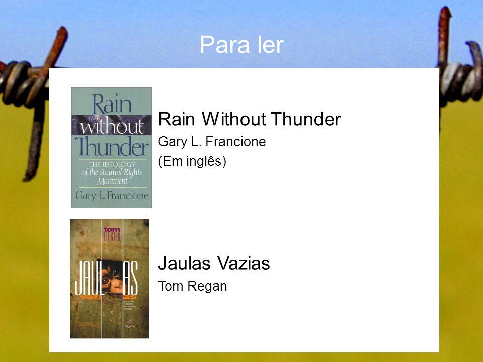 Para ler Jaulas Vazias Tom Regan Rain Without Thunder Gary L. Francione (Em inglês)