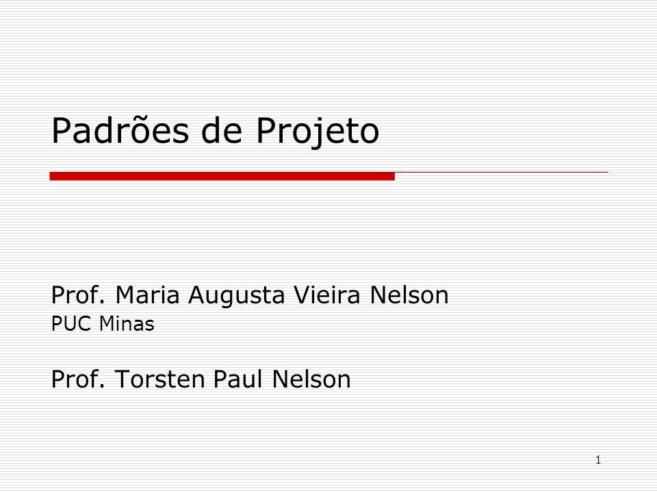 1 Padrões de Projeto Prof. Maria Augusta Vieira Nelson PUC Minas Prof. Torsten Paul Nelson