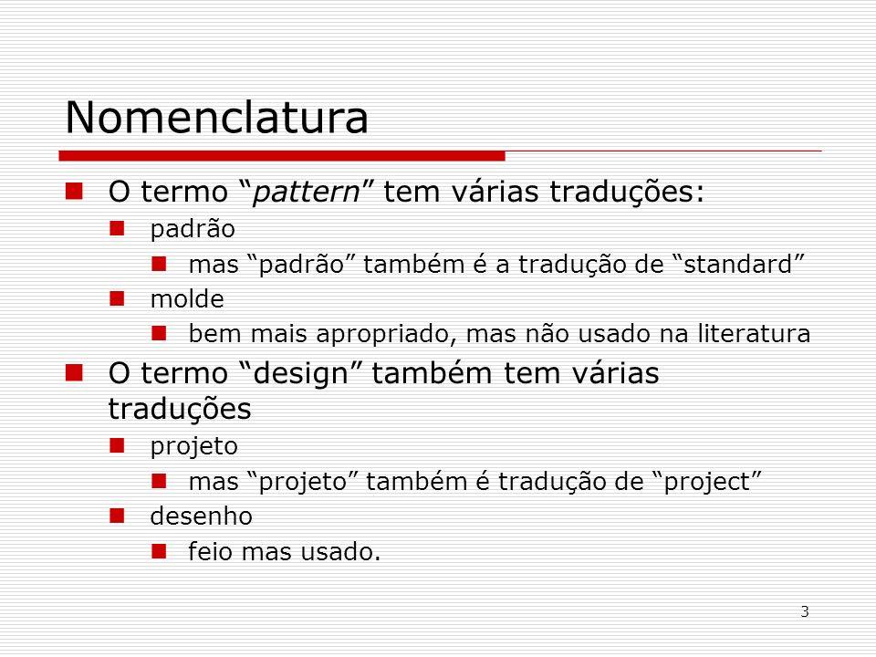 3 Nomenclatura O termo pattern tem várias traduções: padrão mas padrão também é a tradução de standard molde bem mais apropriado, mas não usado na lit