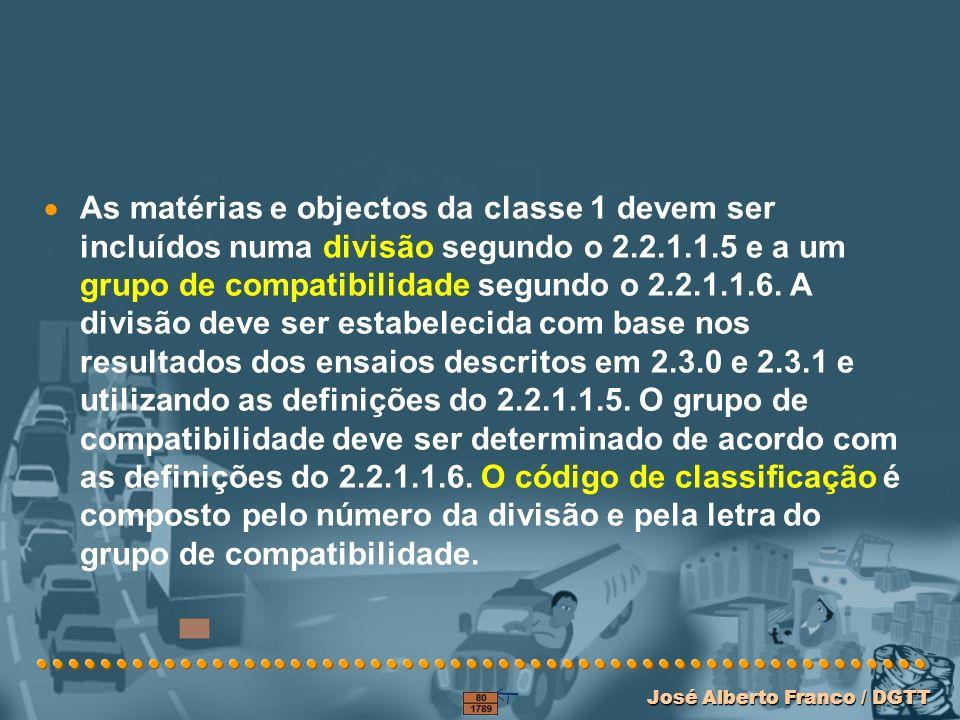 José Alberto Franco / DGTT José Alberto Franco / DGTT As matérias e objectos da classe 1 devem ser incluídos numa divisão segundo o 2.2.1.1.5 e a um grupo de compatibilidade segundo o 2.2.1.1.6.