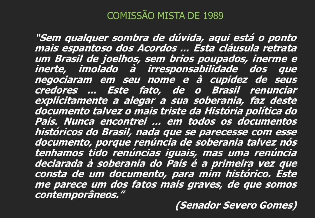 COMISSÃO MISTA DE 1989 Sem qualquer sombra de dúvida, aqui está o ponto mais espantoso dos Acordos... Esta cláusula retrata um Brasil de joelhos, sem