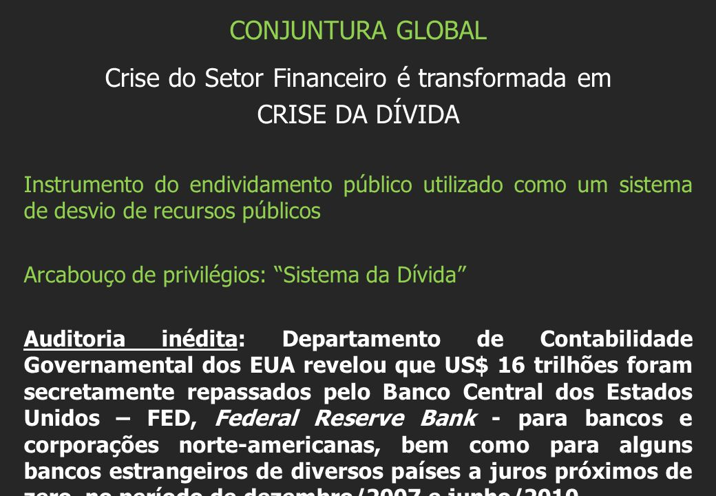 CONJUNTURA GLOBAL Crise do Setor Financeiro é transformada em CRISE DA DÍVIDA Instrumento do endividamento público utilizado como um sistema de desvio
