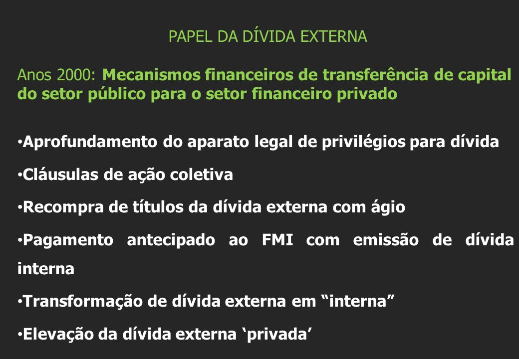 PAPEL DA DÍVIDA EXTERNA Anos 2000: Mecanismos financeiros de transferência de capital do setor público para o setor financeiro privado Aprofundamento