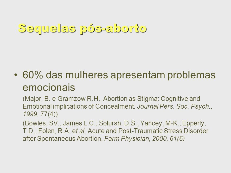 Sequelas pós-aborto 60% das mulheres apresentam problemas emocionais (Major, B. e Gramzow R.H., Abortion as Stigma: Cognitive and Emotional implicatio