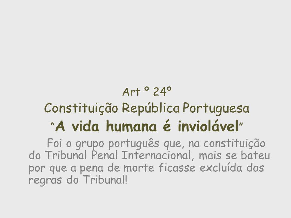 Art º 24º Constituição República Portuguesa A vida humana é inviolável Foi o grupo português que, na constituição do Tribunal Penal Internacional, mai