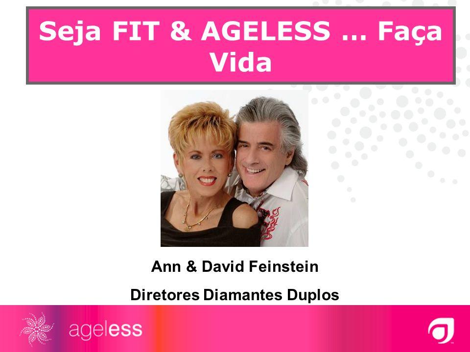 Seja FIT & AGELESS … Faça Vida Ann & David Feinstein Diretores Diamantes Duplos