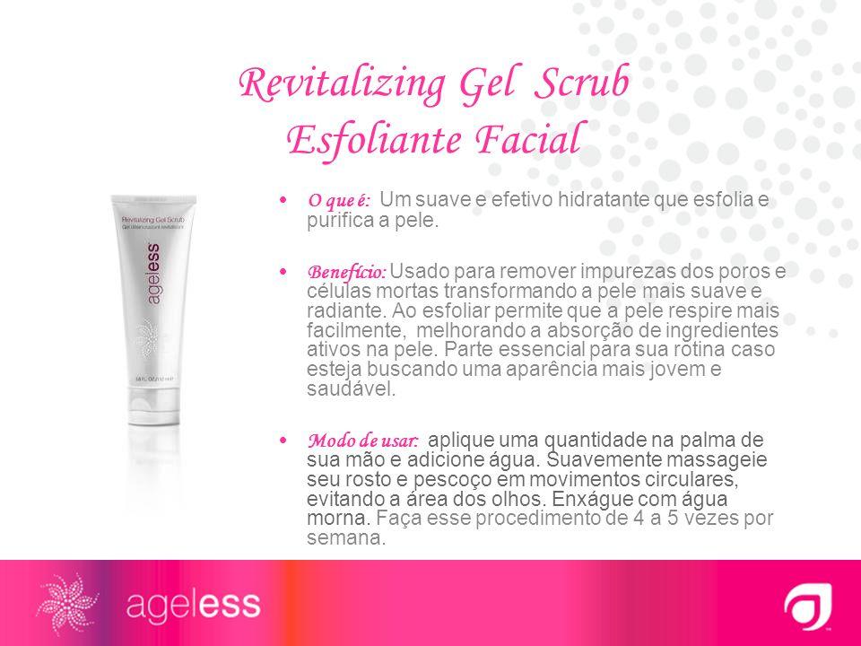 Revitalizing Gel Scrub Esfoliante Facial O que é: Um suave e efetivo hidratante que esfolia e purifica a pele. Benefício: Usado para remover impurezas