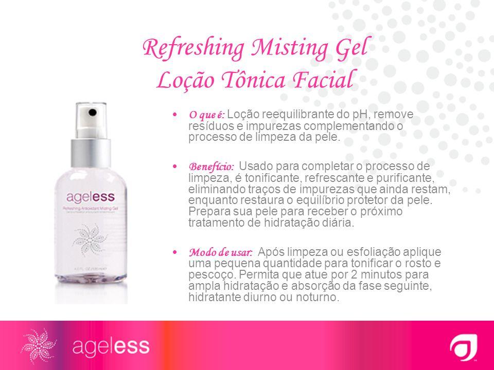 Refreshing Misting Gel Loção Tônica Facial O que é: Loção reequilibrante do pH, remove resíduos e impurezas complementando o processo de limpeza da pe