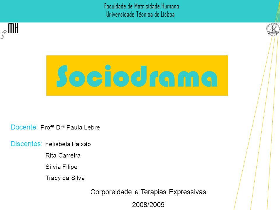Sociodrama Corporeidade e Terapias Expressivas 2008/2009 Faculdade de Motricidade Humana Universidade Técnica de Lisboa Docente: Profª Drª Paula Lebre
