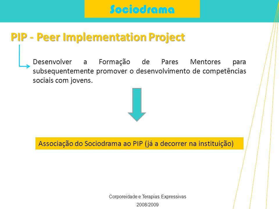 Sociodrama Corporeidade e Terapias Expressivas 2008/2009 PIP - Peer Implementation Project Desenvolver a Formação de Pares Mentores para subsequenteme
