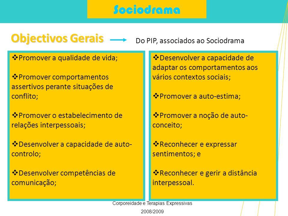 Sociodrama Corporeidade e Terapias Expressivas 2008/2009 Objectivos Gerais Do PIP, associados ao Sociodrama Desenvolver a capacidade de adaptar os com