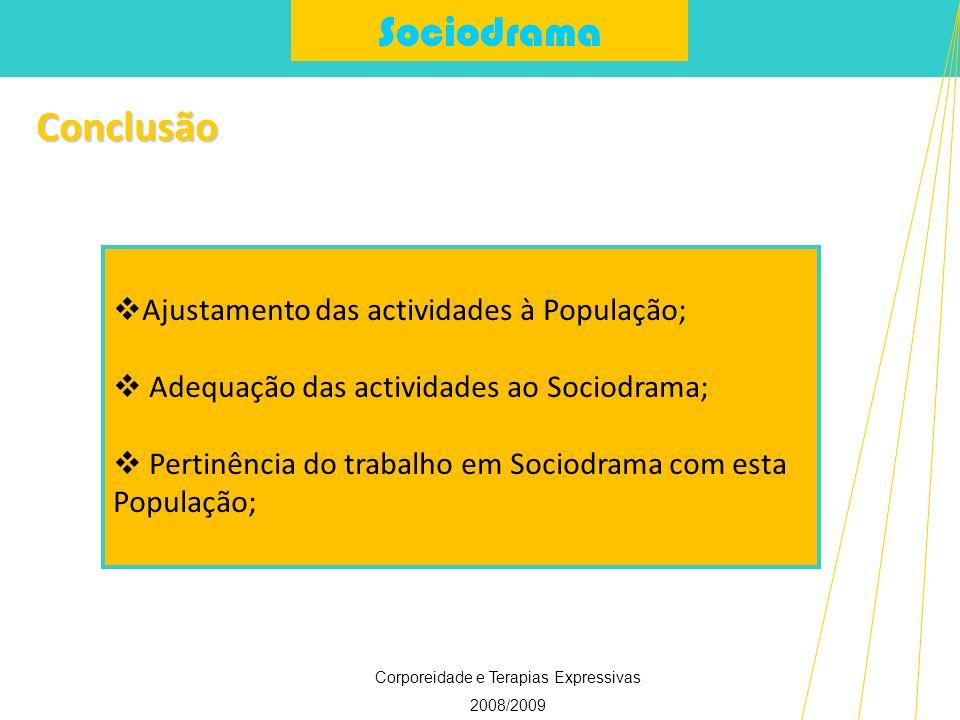 Sociodrama Corporeidade e Terapias Expressivas 2008/2009 Conclusão Ajustamento das actividades à População; Adequação das actividades ao Sociodrama; P