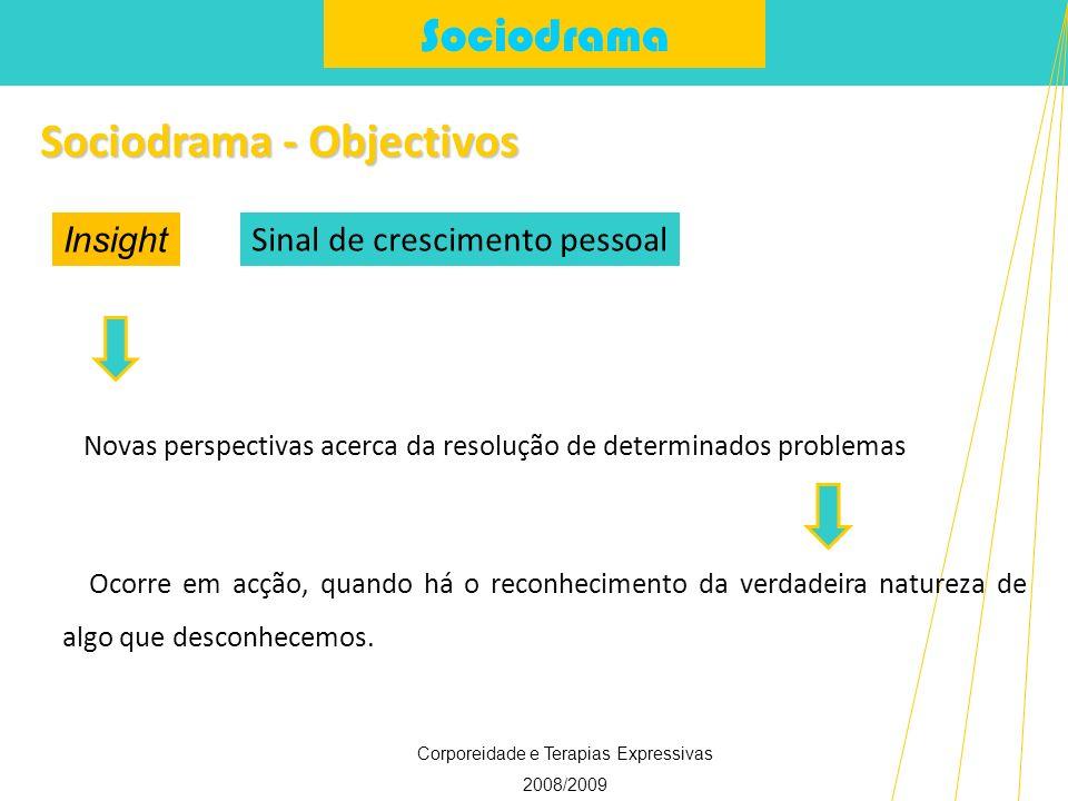 Sociodrama Corporeidade e Terapias Expressivas 2008/2009 Sociodrama - Objectivos Ocorre em acção, quando há o reconhecimento da verdadeira natureza de