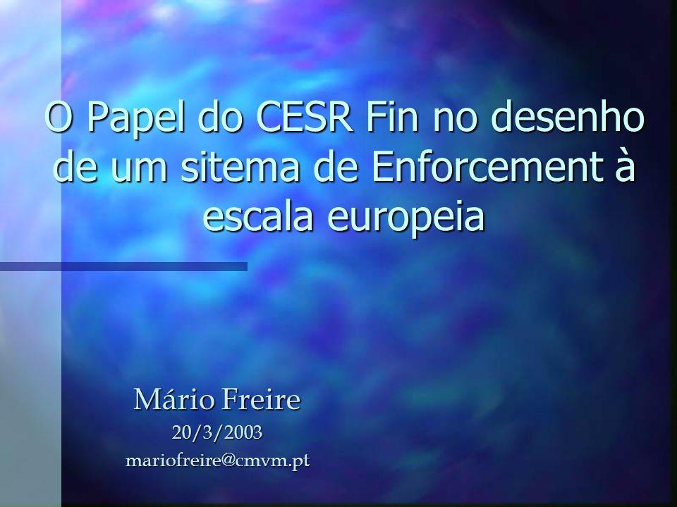 O Papel do CESR Fin no desenho de um sitema de Enforcement à escala europeia Mário Freire 20/3/2003mariofreire@cmvm.pt