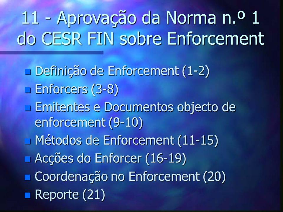 11 - Aprovação da Norma n.º 1 do CESR FIN sobre Enforcement n Definição de Enforcement (1-2) n Enforcers (3-8) n Emitentes e Documentos objecto de enf
