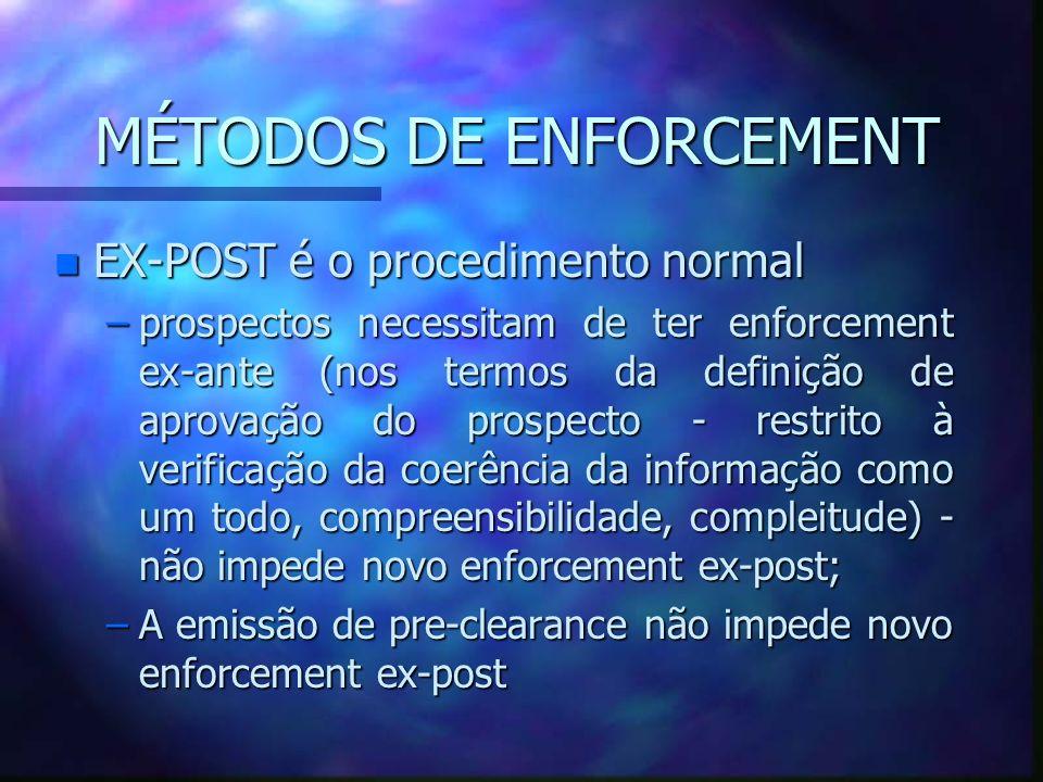 MÉTODOS DE ENFORCEMENT n EX-POST é o procedimento normal –prospectos necessitam de ter enforcement ex-ante (nos termos da definição de aprovação do pr