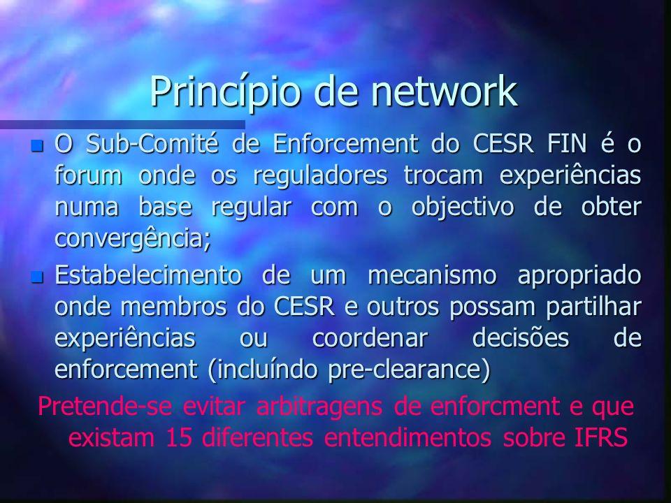 Princípio de network n O Sub-Comité de Enforcement do CESR FIN é o forum onde os reguladores trocam experiências numa base regular com o objectivo de