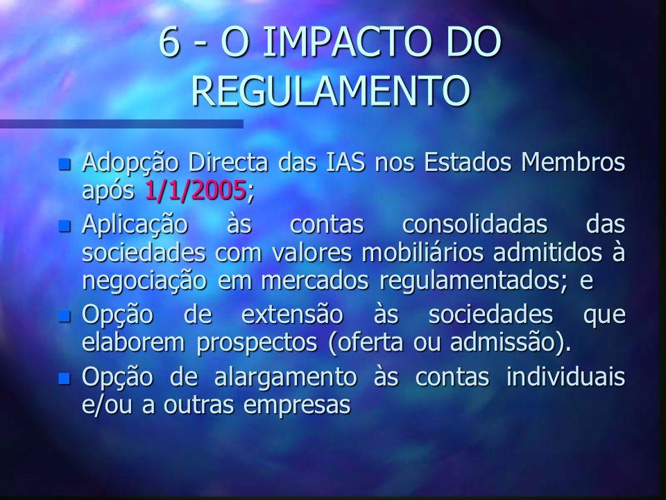6 - O IMPACTO DO REGULAMENTO n Adopção Directa das IAS nos Estados Membros após 1/1/2005; n Aplicação às contas consolidadas das sociedades com valore