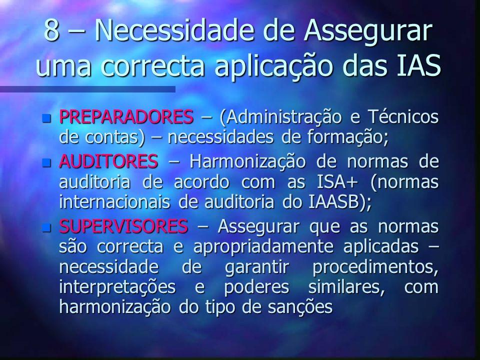 8 – Necessidade de Assegurar uma correcta aplicação das IAS n PREPARADORES – (Administração e Técnicos de contas) – necessidades de formação; n AUDITO