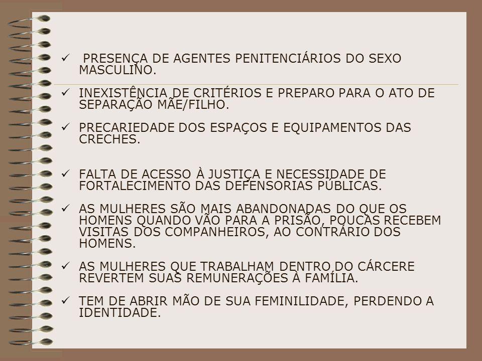 PRESENÇA DE AGENTES PENITENCIÁRIOS DO SEXO MASCULINO. INEXISTÊNCIA DE CRITÉRIOS E PREPARO PARA O ATO DE SEPARAÇÃO MÃE/FILHO. PRECARIEDADE DOS ESPAÇOS